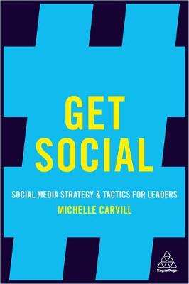 Cover of Get Social: Social Media Strategy and Tactics for Leaders - Michelle Carvill - 9780749482558