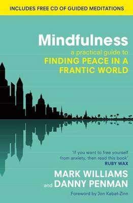 Cover of Mindfulness : A Practical Guide to Finding Peace in a Frantic World - Mark Williams - 9780749953089