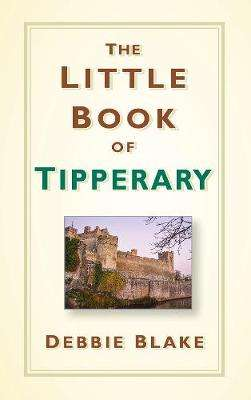 Cover of The Little Book of Tipperary - Debbie Blake - 9780750984256