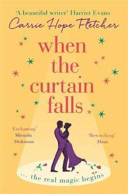 Cover of When The Curtain Falls - Carrie Hope Fletcher - 9780751571233