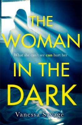 Cover of The Woman in the Dark - Vanessa Savage - 9780751571516