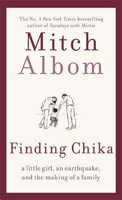 Cover of Finding Chika: A Little Girl, an Earthquake, and the Making of a Family - Mitch Albom - 9780751571936