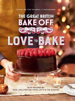 Cover of The Great British Bake Off: Love to Bake - The Bake Off Team - 9780751574685