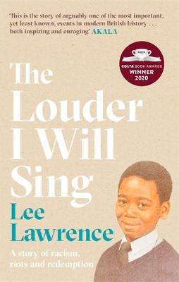 Cover of The Louder I Will Sing: A story of racism, riots and redemption - Lee Lawrence - 9780751581034