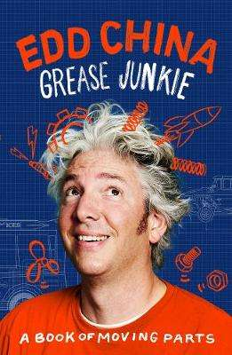 Cover of Grease Junkie: A book of moving parts - Edd China - 9780753553541