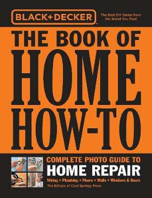 Cover of Black & Decker The Book of Home How-To Complete Photo Guide to Home Repair: Wiri - Cool Springs Press - 9780760366257
