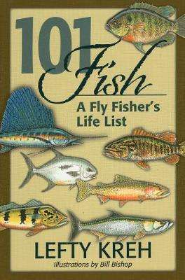 Cover of 101 Fish: A Fly Fisher's Life List - Lefty Kreh - 9780811738903