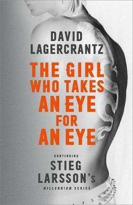 Cover of The Girl Who Takes an Eye for an Eye: Continuing Stieg Larsson's Millennium Seri - David Lagercrantz - 9780857057648