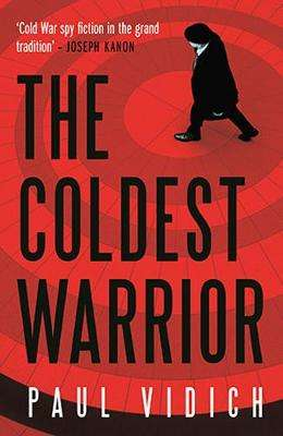 Cover of Coldest Warrior - Paul Vidich - 9780857303332