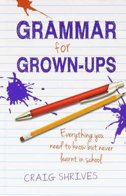 Cover of Grammar for Grown-Ups - Craig Shrives - 9780857830807