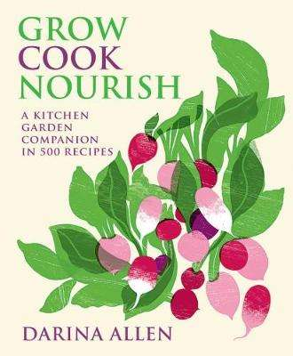 Cover of Grow, Cook, Nourish: A Kitchen Garden Companion in 500 Recipes - Darina Allen - 9780857832269