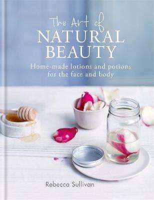 Cover of The Art of Natural Beauty - Rebecca Sullivan - 9780857834782
