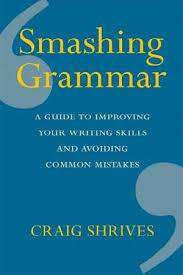 Cover of Smashing Grammar: A guide to improving your writing skills and avoiding common m - Craig Shrives - 9780857835888