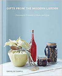 Cover of Gifts from the Modern Larder: Homemade Presents to Make and Give - Rachel De Thample - 9780857835901