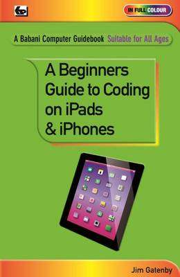 Cover of A Beginner's Guide to Coding on iPads and iPhones - Jim Gatenby - 9780859347563