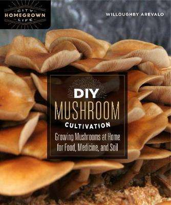 Cover of DIY Mushroom Cultivation - Willoughby Arevalo - 9780865718951
