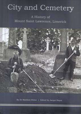 Cover of City and Cemetery History of Mount St Lawrence - Dr Matthew Potter - 9780905700212