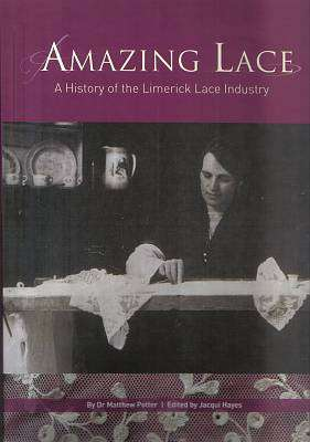 Cover of Amazing Lace: A History of the Limerick Lace Industry - Dr Matthew Potter - 9780905700229