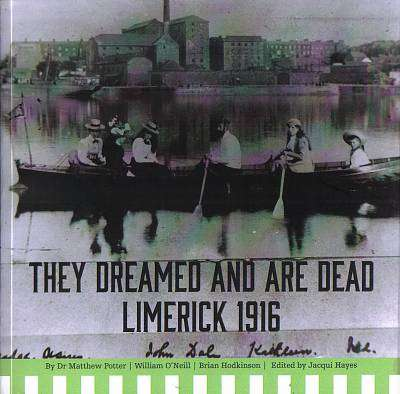 Cover of They Dreamed And Are Dead: Limerick 1916 - Matthew Potter & William O'Neill & Brian - 9780905700243