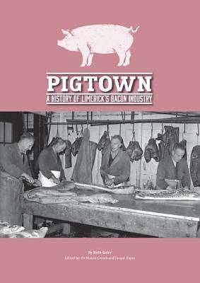 Cover of Pigtown - A History of Limerick's Bacon Industry - Ruth Guiry - 9780905700250