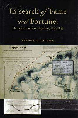 Cover of In Search of Fame and Fortune: The Leahy Family of Engineers 1780-1888 - Brendan O'donoghue - 9780906602928