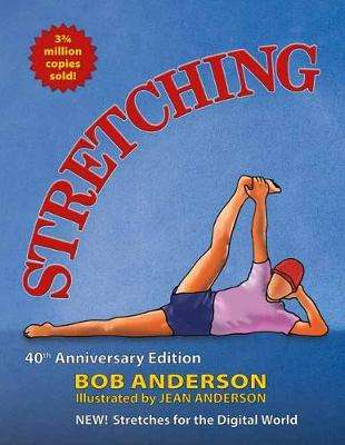 Cover of Stretching: The 40th Anniversary Edition. Stretches for the Digital World. - Bob Anderson - 9780936070841