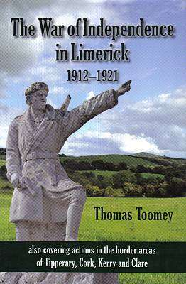 Cover of The War Of Independence In Limerick 1912-1921 - Thomas Toomey - 9780952256854