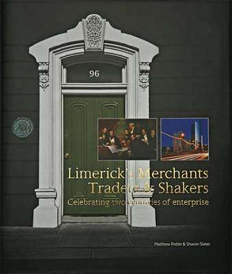 Cover of Limerick's Merchants, Traders and Shakers - Dr Matthew Potter - 9780953835416