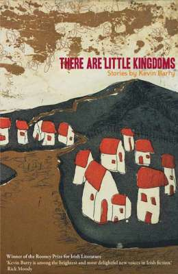 Cover of There Are Little Kingdoms - Kevin Barry - 9780955015298