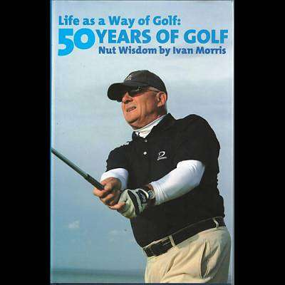 Cover of Life As A Way Of Golf: 50 Years Of Golf Nut Wisdom - Ivan Morris - 9780956280183