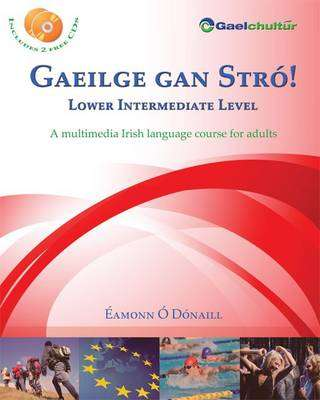 Cover of Gaeilge Gan Stró - Lower Intermediate Level: A Multimedia Irish Language Course - Éamonn Ó Dónaill - 9780956361417