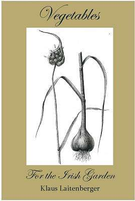 Cover of Vegetables: For the Irish Garden - Klaus Laitenberger - 9780956506306