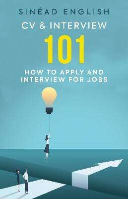 Cover of CV & Interview 101 - Sinead English - 9780957507647