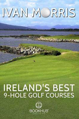 Cover of Ireland's Best 9-Hole Golf Courses - Ivan Morris - 9780957562790