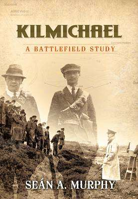 Cover of Kilmichael : A Battlefield Study - Sean A. Murphy - 9780993116407