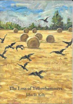 Cover of The loss of Yellowhammers - John D. Kelly - 9780995452947