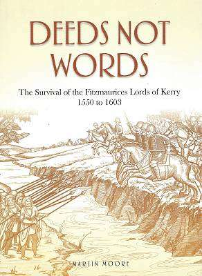 Cover of Deeds Not Words, The Survival of the Fitzmaurices, Lords of Kerry - Martin Moore - 9780995549210