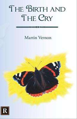 Cover of The Birth And The Cry - Martin Vernon - 9780995733312