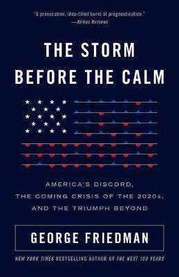 Cover of The Storm Before the Calm - George Friedman - 9781101911785