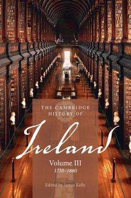 Cover of The Cambridge History of Ireland: Volume 3, 1730-1880 - James Kelly - 9781107535596