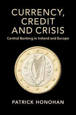 Cover of Studies in Macroeconomic History: Currency, Credit and Crisis - Patrick Honohan - 9781108741583