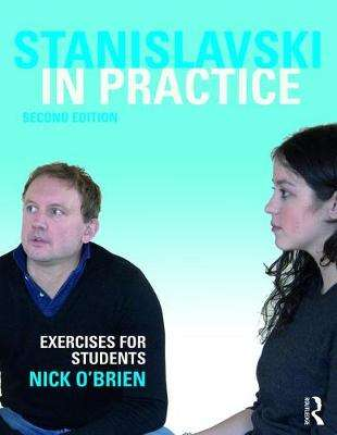 Cover of Stanislavski in Practice: Exercises for Students - Nick O'Brien - 9781138280755