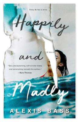 Cover of Happily and Madly: A Novel - Alexis Bass - 9781250195937