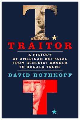 Cover of Traitor: A History of American Betrayal from Benedict Arnold to Donald Trump - David Rothkopf - 9781250228833