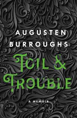 Cover of Toil & Trouble: A Memoir - Augusten Burroughs - 9781250752000