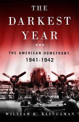 Cover of The Darkest Year: The American Home Front 1941-1942 - William K. Klingaman - 9781250765765