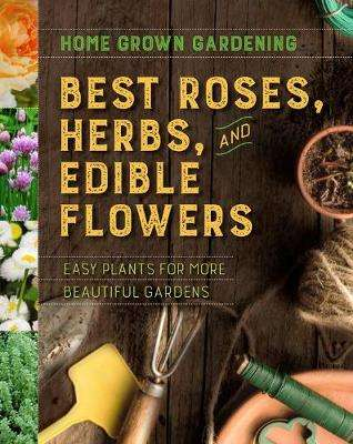 Cover of Home Grown Gardening Guide to Best Roses, Herbs and Edible Flowers - Houghton Mifflin Harcourt - 9781328618443