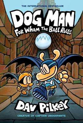 Cover of Dog Man 7: For Whom the Ball Rolls - Dav Pilkey - 9781338236590
