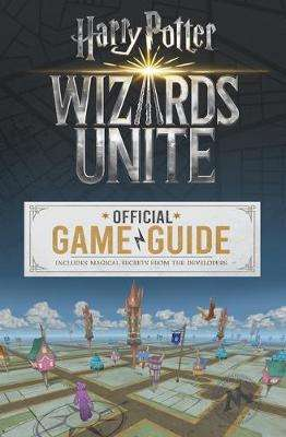 Cover of Wizards Unite: The Official Game Guide - Stephen Stratton - 9781338253962