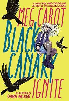Cover of Black Canary: Ignite - Meg Cabot - 9781401286200